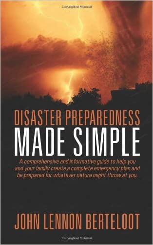 Disaster Preparedness Made Simple: A comprehensive and informative guide to help you, your family and your business create a complete emergency plan ... before, during and after natural disasters.