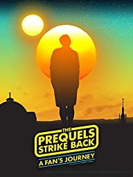 The Prequels Strike Back: A Fan\'s Journey
