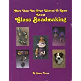 More Than You Ever Wanted To Know About Glass Beadmaking ~ James Kervin