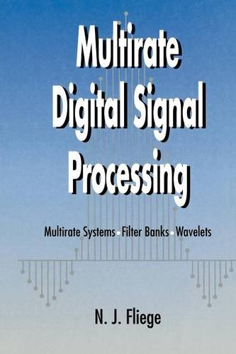 Multirate Digital Signal Processing: Multirate Systems - Filter Banks - Wavelets, by N. J. Fliege
