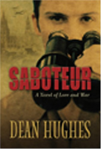 Saboteur: A Novel of Love and War, DEAN HUGHES