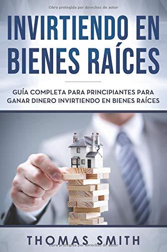 Invirtiendo en bienes raíces Guía completa para principiantes para ganar dinero invirtiendo en bienes raíces  [Smith, Thomas] (Tapa Blanda)