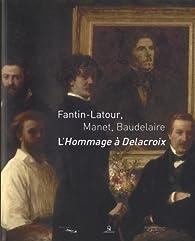 Fantin-Latour, Manet, Baudelaire : L'hommage � Delacroix par Christophe Leribault