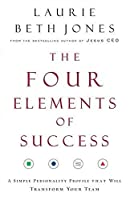 The Four Elements of Success: A Simple Personality Profile that will Transform Your Team