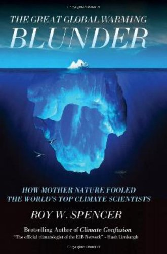 The Great Global Warming Blunder: How Mother Nature Fooled the World's Top Climate Scientists: Roy W Spencer: 9781594033735: Amazon.com: Books