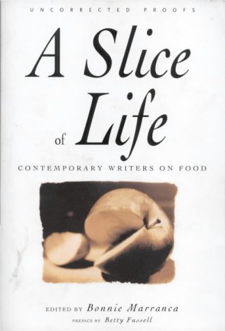 A Slice of Life: A Collection of the Best and the Tastiest Modern Food Writing