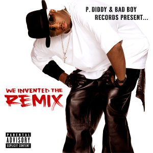 P. Diddy & Bad Boy Records Present ... We Invented The Remix