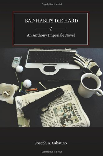 BAD HABITS DIE HARD: An Anthony Imperiale Novel