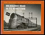 Milwaukee Road in Its Hometown: In and Around the City of Milwaukee (Golden Years of Railroading Series)