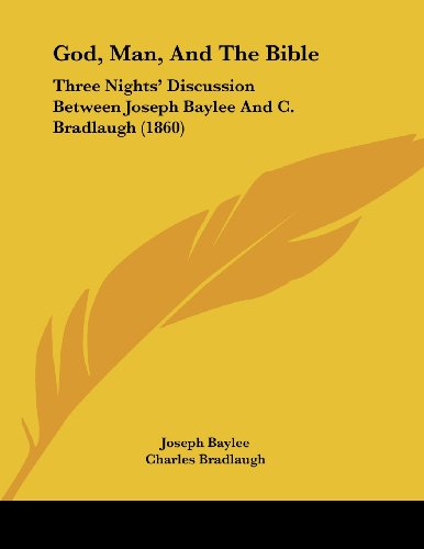 God, Man, and the Bible: Three Nights' Discussion Between Joseph Baylee and C. Bradlaugh (1860)