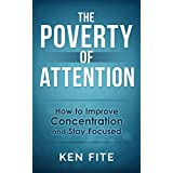 The Poverty of Attention - How to Improve Concentration and Stay Focused