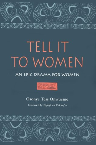 Tell It to Women: An Epic Drama for Women (African...