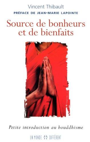 Source de bonheurs et de bienfaits : Petite introduction au bouddhisme