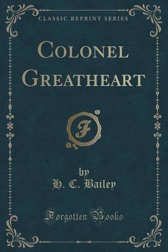 Colonel Greatheart (Classic Reprint)