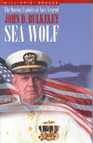 Sea Wolf: The Daring Exploits of Navy Legend John D. Bulkeley