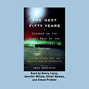The Next Fifty Years: Science in the First Half of the Twenty-First Century | [John Brockman, Editor]