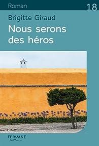 Nous serons des héros - Brigitte Giraud - Babelio