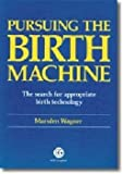 Pursuing the Birth Machine