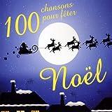 100 Chansons Pour Fêter Noël