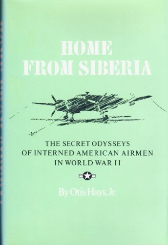 Home from Siberia: The Secret Odysseys of Interned American Airmen in World War II (Texas A&M University Military Hi