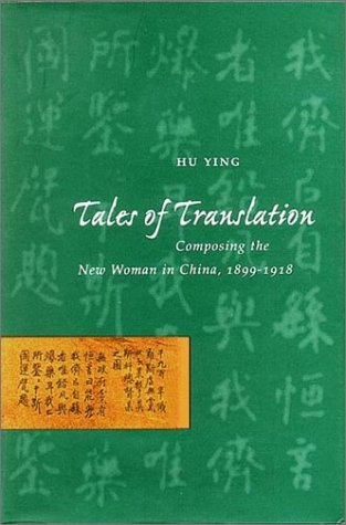 Tales of Translation: Composing the New Woman in China,...