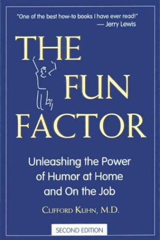 The Fun Factor: Unleashing the Power of Humor at Home and on the Job, Kuhn  M.D., Clifford