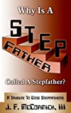 img - for Why Is A Stepfather Called A Stepfather?: A Tribute To Good Stepfathers book / textbook / text book