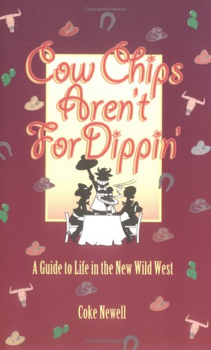 Cow Chips Aren't For Dippin': A Guide to Life in the New Wild West, COKE NEWELL