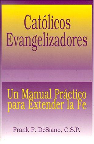 Catolicos Evangelizadores: Un Manual Practico Para Extender la Fe = Evangelizing Catholic
