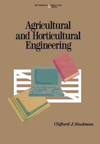 Agricultural And Horticultural Engineering: Principles, Models, Systems And Techniques (Butterworths Agricultural Books)