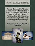 Amelia Zamora De Mateos, Administratrix of the Estate of Theodore Reyes, Petitioner, v. Texaco, Inc. and Texaco Panama, Inc. U.S. Supreme Court Transcript of Record with Supporting Pleadings [Paperback] [2011] AVRAM G ADLER, MARK A WELGE
