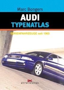 Audi. Typenatlas. Serienfahrzeuge seit 1965. Marc Bongers