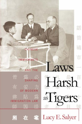 Laws Harsh As Tigers: Chinese Immigrants and the Shaping of Modern Immigration Law (Studies in Legal History)