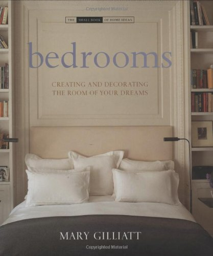 Bedrooms: Creating and Decorating the Room of Your Dreams (The Small Book of Home Ideas series)