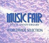MUSIC FAIR �~���[�W�b�N�t�F�A 35th �A�j���@�[�T���[ ���[���h���C�h�E�Z���N�V����