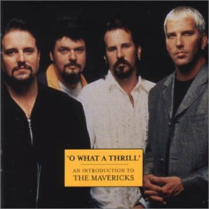 The Mavericks - O What A Thrill - An Introduction To - Zortam Music