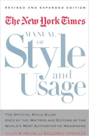 The New York Times Manual of Style and Usage : The Official Style Guide Used by the Writers and Editors of the World's Most Authoritative Newspaper written by Allan M. Siegal