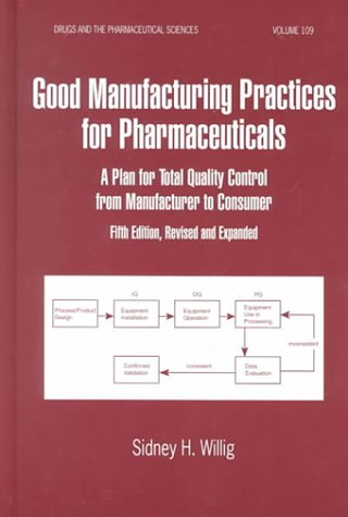 Good Manufacturing Practices for Pharmaceuticals: A Plan for Total Quality Control from Manufacturer (Drugs and the Pharmaceutical Sciences)