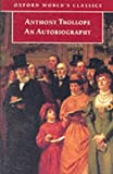 An Autobiography of Anthony Trollope Oxford World's Classics) (0192838458) by Trollope, Anthony