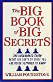 The Big Book of Big Secrets - the Uncensored Truth About All Sorts of Stuff You are Never Supposed to Know