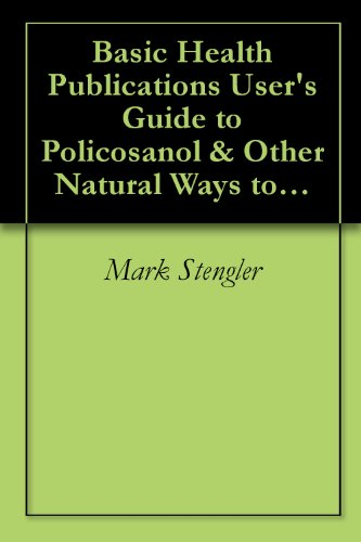 Basic Health Publications User'S Guide To Policosanol & Other Natural Ways To Lower Cholesterol: Learn About The Many Safe Ways To Reduce Your Cholesterol And Lower Your Risk Of Heart Disease.