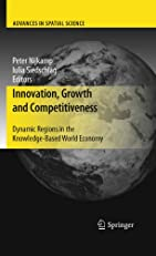Innovation, Growth and Competitiveness: Dynamic Regions in the Knowledge-Based World Economy (Advances in Spatial Science)