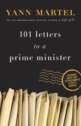 101 Letters to a Prime Minister: The Complete Letters to Stephen Harper by Yann Martel