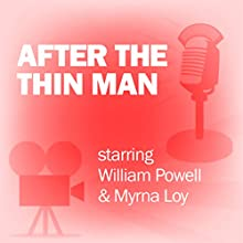 After the Thin Man: Classic Movies on the Radio Radio/TV Program by Lux Radio Theatre Narrated by William Powell, Myrna Loy
