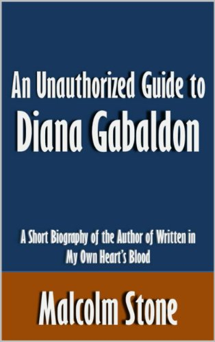 Malcolm Stone - An Unauthorized Guide to Diana Gabaldon: A Short Biography of the Author of Written in My Own Heart's Blood [Article]