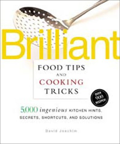 Brilliant Food Tips and Cooking Tricks: 5,000 Ingenious Kitchen Hints, Secrets, Shortcuts, and Solutions, David Joachim
