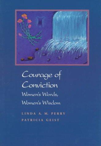 Courage of Conviction: Women's Words, Women's Wisdom