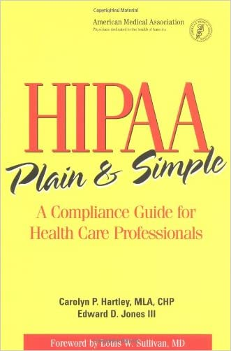 Hipaa Plain and Simple: A Compliance Guide for Health Care Professionals written by Carolyn P. Hartley