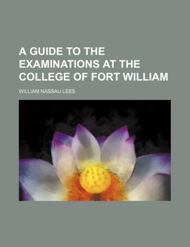 A guide to the examinations at the college of Fort William