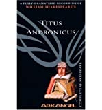 TheComplete Arkangel Shakespeare: Titus Andronicus by Shakespeare, William ( Author ) ON Jan-01-1900, Audio cassette